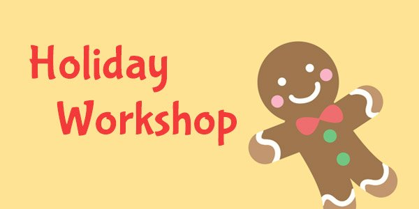 Holiday Workshop!